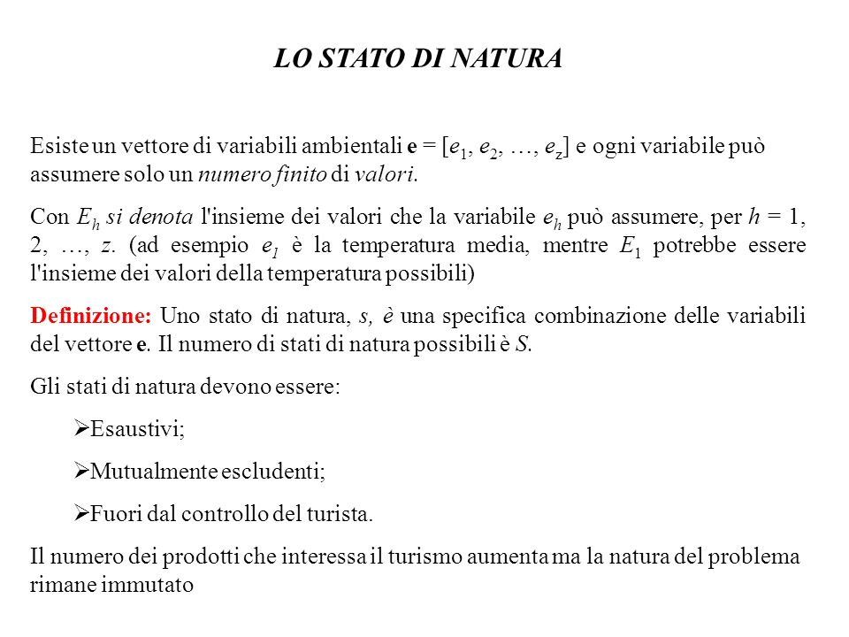 LO STATO DI NATURA Esiste un vettore di variabili ambientali e = [e1, e2, …, ez] e ogni variabile può assumere solo un numero finito di valori.